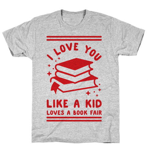I Love You Like A Kid Loves Book Fair Mens T-Shirt