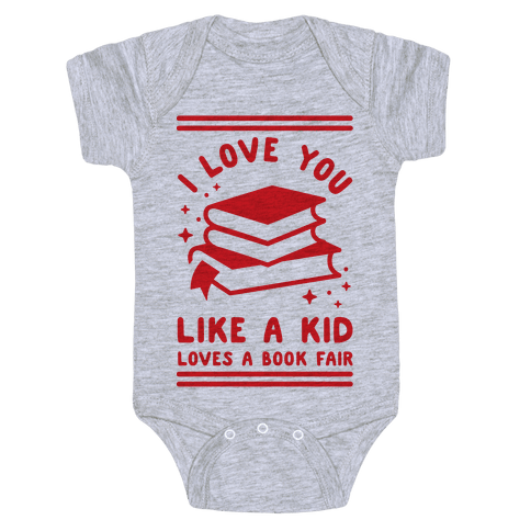I Love You Like A Kid Loves Book Fair Baby Onesy