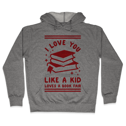 I Love You Like A Kid Loves Book Fair Hooded Sweatshirt