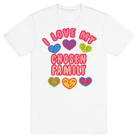 I Love My Chosen Family T-Shirt