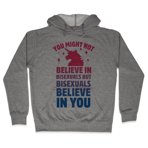 You Might Not Believe In Bisexuals But Bisexuals Believe In You Hooded Sweatshirt