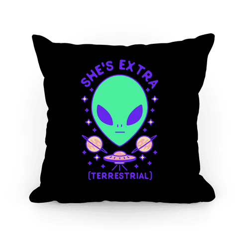 She's Extraterrestrial Pillow