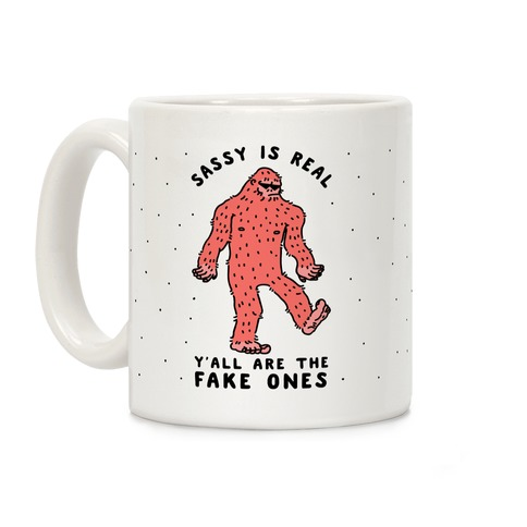Sassy Is Real, Y'all Are The Fake Ones Coffee Mug