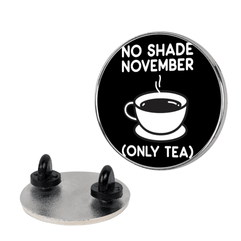 No Shade November pin
