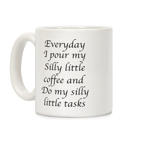 Everyday I Pour My Silly Little Coffee And Do My Silly Little Tasks Coffee Mug