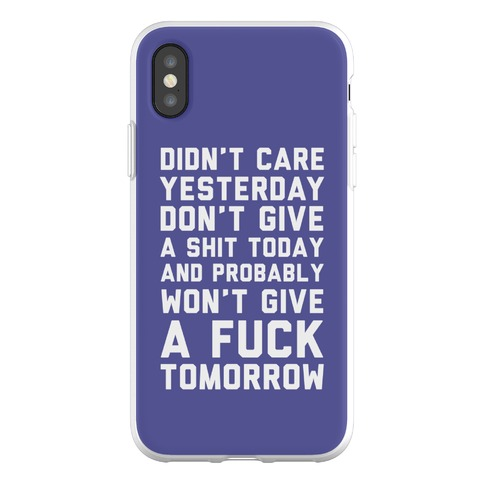 Didn't Care Yesterday Don't Give A Shit Today Phone Flexi-Case