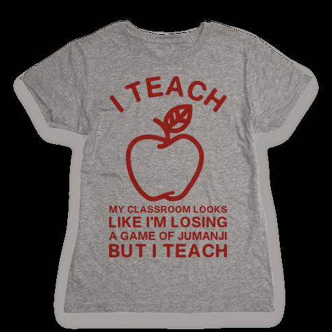 I Teach My Classroom Looks Like I'm Losing a Game Of Jumanji Womens T-Shirt