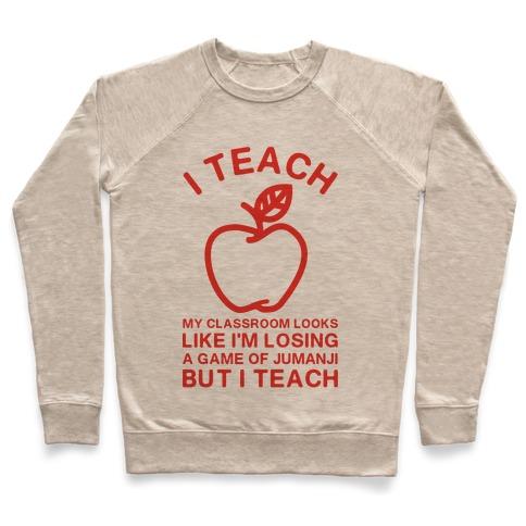 I Teach My Classroom Looks Like I'm Losing a Game Of Jumanji Pullover