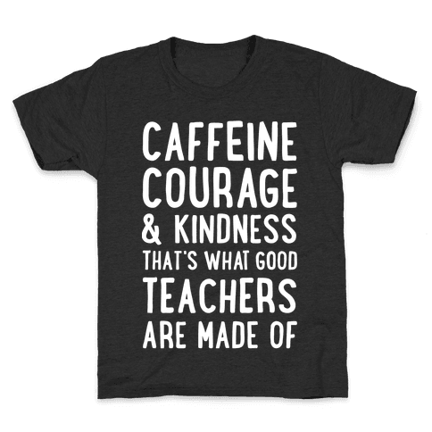 What Good Teachers Are Made Of Kids T-Shirt