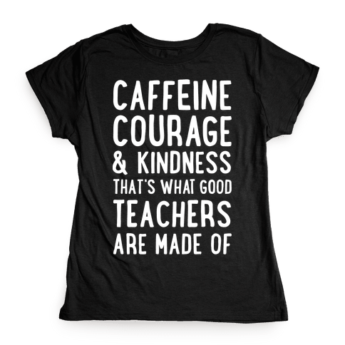 What Good Teachers Are Made Of Womens T-Shirt