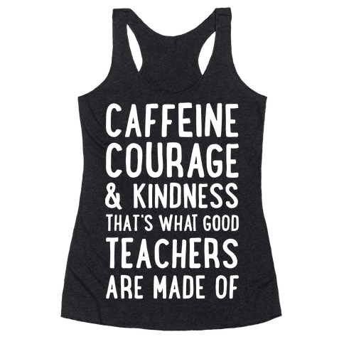What Good Teachers Are Made Of Racerback Tank Top