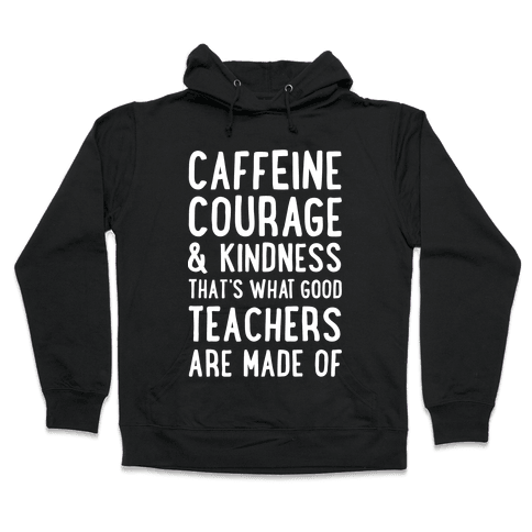 What Good Teachers Are Made Of Hooded Sweatshirt