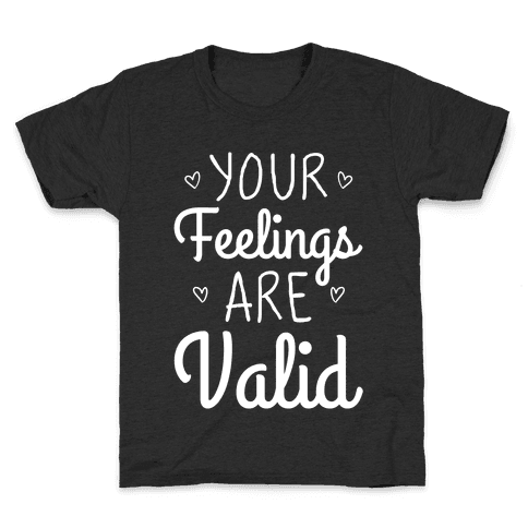 Your Feelings Are Valid Kids T-Shirt