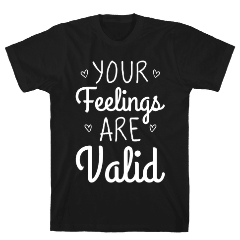 Your Feelings Are Valid Mens/Unisex T-Shirt