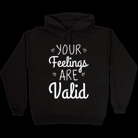 Your Feelings Are Valid Hooded Sweatshirt