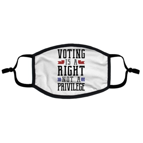 Voting Is A Right Not A Privilege Flat Face Mask