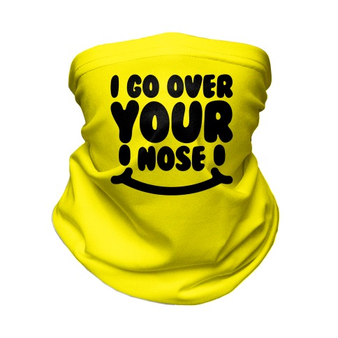 I Go Over Your Nose  Neck Gaiter