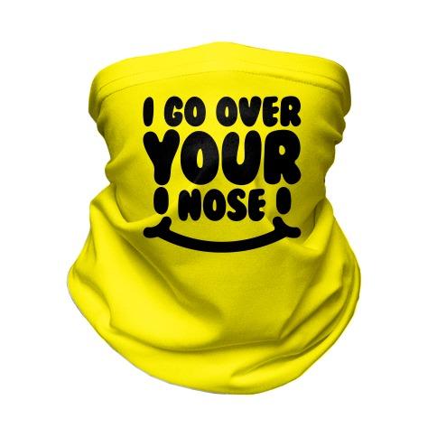 I Go Over Your Nose Neck Gaiter