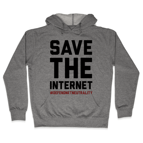 Save The Internet #DefendNetNeutrality Hooded Sweatshirt