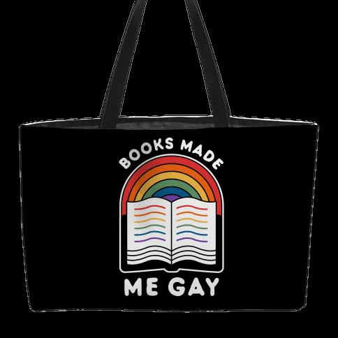 Books Made Me Gay Weekender Tote