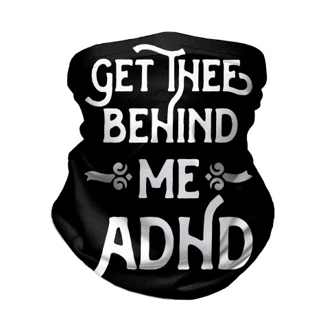 Get Thee Behind Me ADHD Neck Gaiter