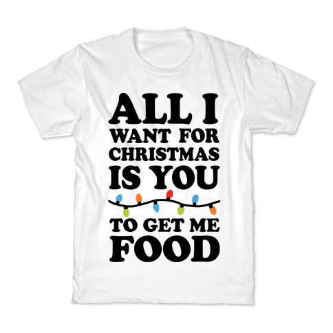 All I Want For Christmas Is You To Get Me Food Kids T-Shirt