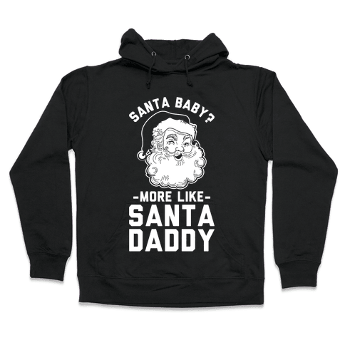 Santa Baby More Like Santa Daddy Hooded Sweatshirt