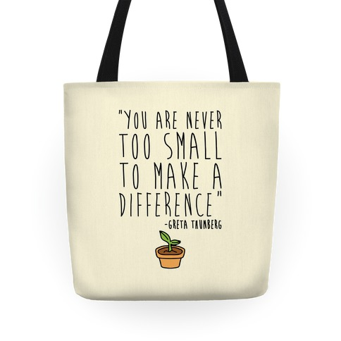 You Are Never Too Small To Make A Difference Greta Thunberg Quote Tote