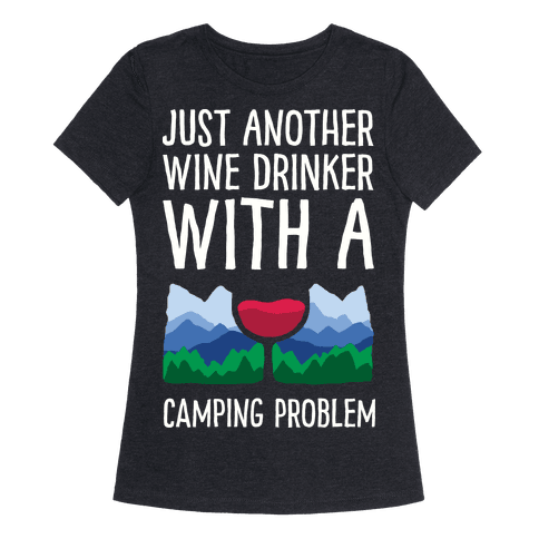 Just Another Wine Drinker With A Camping Problem Womens T-Shirt