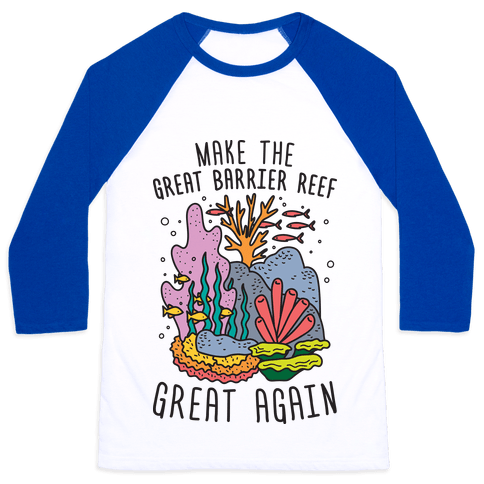 Make The Great Barrier Reef Great Again Baseball Tee
