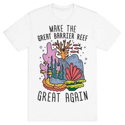 Make The Great Barrier Reef Great Again T-Shirt