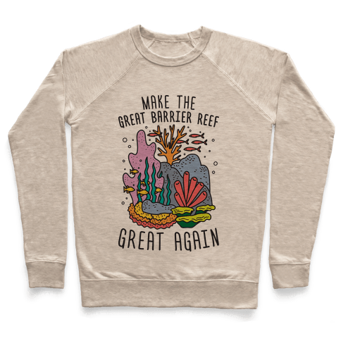 Make The Great Barrier Reef Great Again Pullover