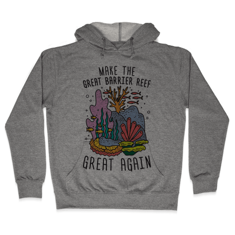 Make The Great Barrier Reef Great Again Hooded Sweatshirt