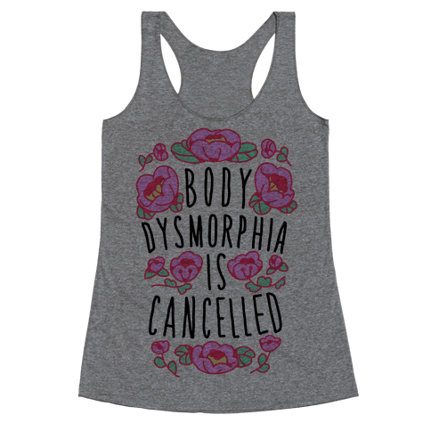 Body Dysmorphia is Cancelled Racerback Tank Top