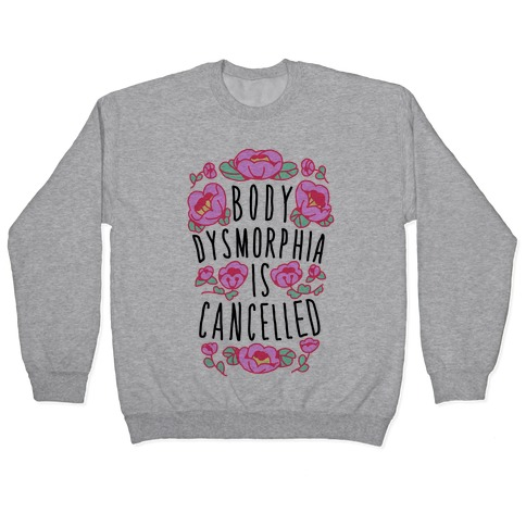 Body Dysmorphia is Cancelled Pullover