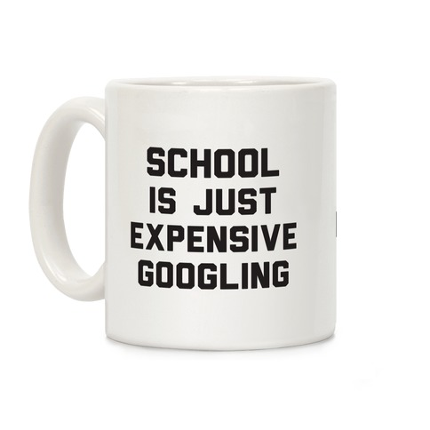 School Is Just Expensive Googling Coffee Mug