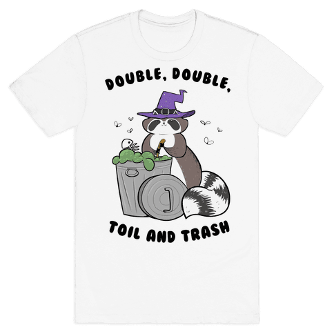 Double, Double, Toil and Trash Mens T-Shirt