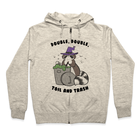 Double, Double, Toil and Trash Zip Hoodie