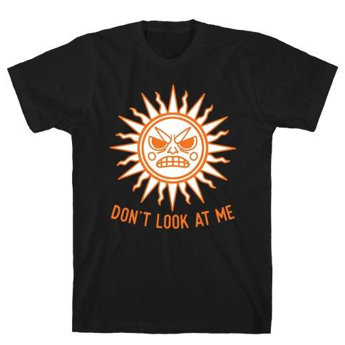 Don't Look At Me Sun T-Shirt