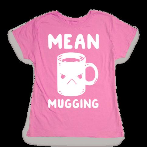 Mean mugging Womens T-Shirt