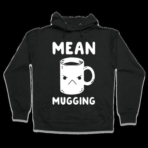 Mean mugging Hooded Sweatshirt