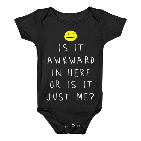Is It Awkward In Here Or Is It Just Me Baby Onesy