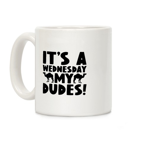 It's A Wednesday My Dudes Coffee Mug