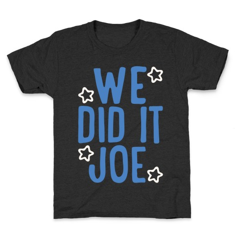 We Did It We Did It Joe White Print Kids T-Shirt