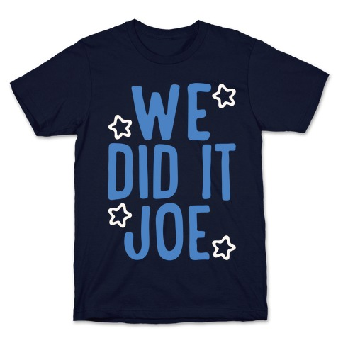 We Did It We Did It Joe White Print T-Shirt