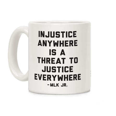 Injustice Anywhere Is A Threat To Justice Everywhere Coffee Mug