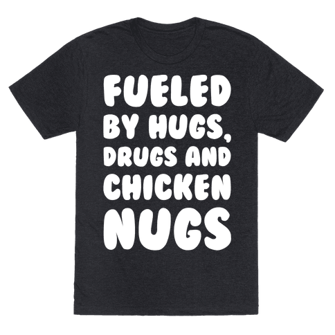Fueled By Drugs Hugs and Chicken Nugs White Print