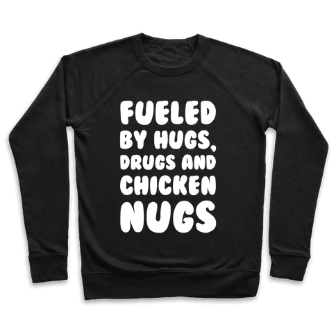 Fueled By Drugs Hugs and Chicken Nugs White Print Pullover