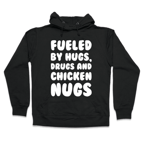 Fueled By Drugs Hugs and Chicken Nugs White Print Hooded Sweatshirt