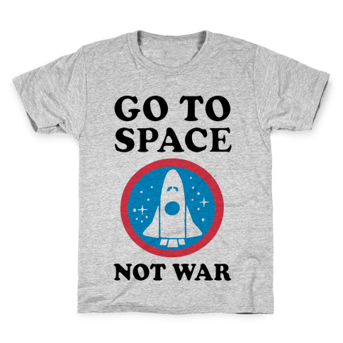 Go To Space Not War Kids T-Shirt